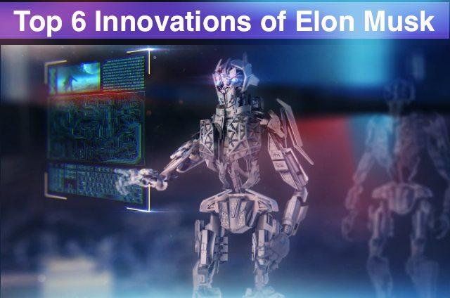 Top 6 Innovations of Elon Musk